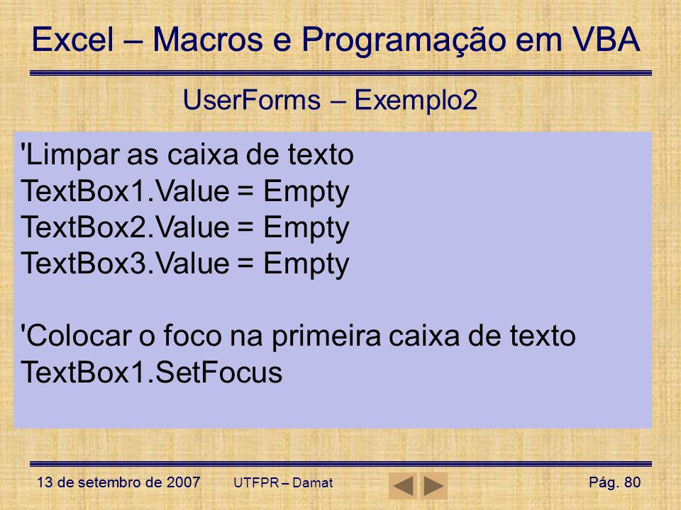 Limpar as caixa de texto TextBox1.Value = Empty
