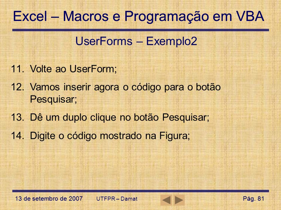UserForms – Exemplo2 Volte ao UserForm;