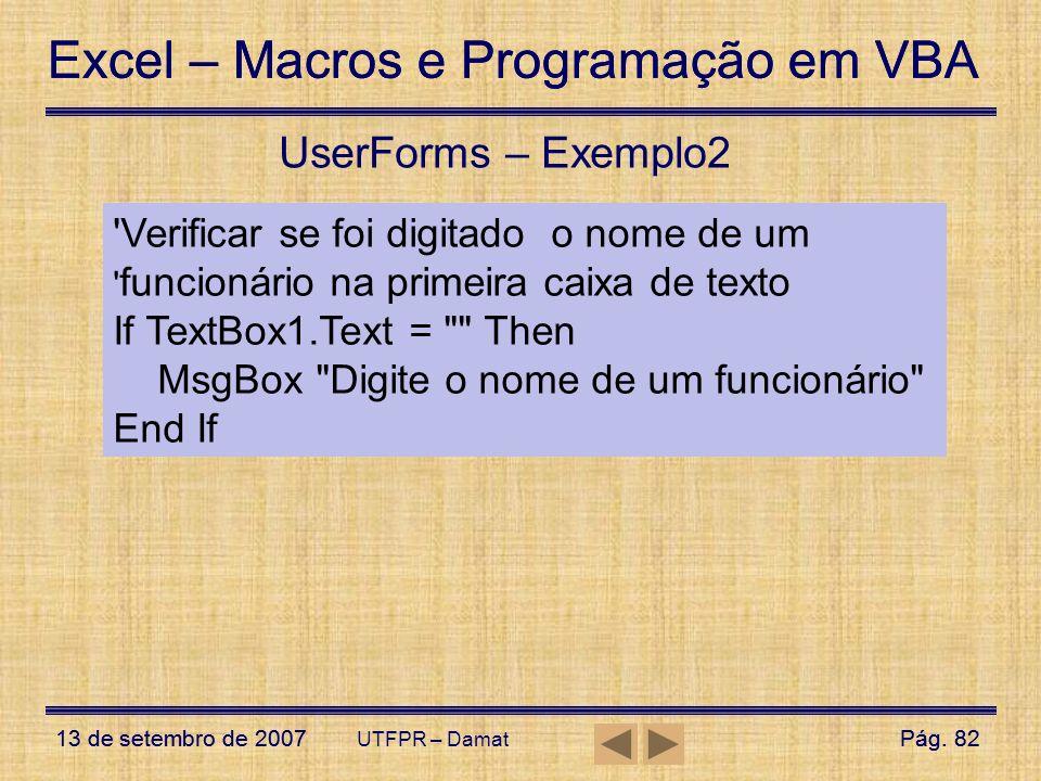 UserForms – Exemplo2 Verificar se foi digitado o nome de um funcionário na primeira caixa de texto.