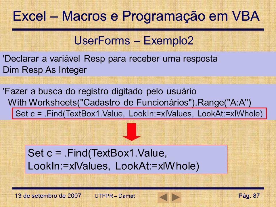 UserForms – Exemplo2 Declarar a variável Resp para receber uma resposta. Dim Resp As Integer. Fazer a busca do registro digitado pelo usuário.
