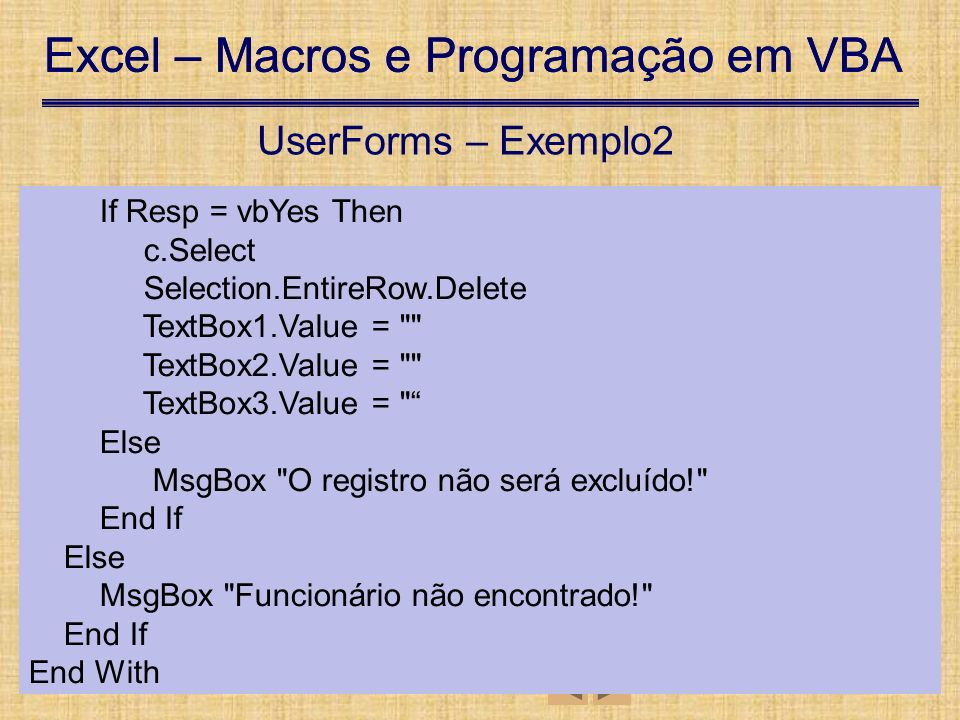 UserForms – Exemplo2 If Resp = vbYes Then c.Select