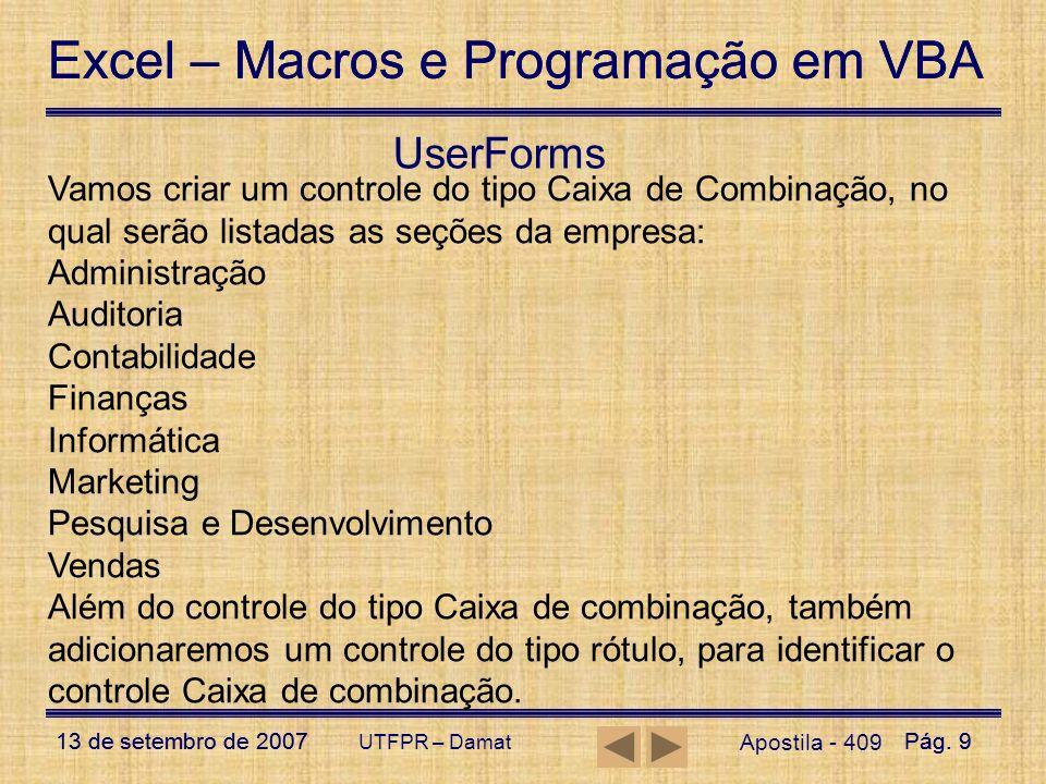 UserForms Vamos criar um controle do tipo Caixa de Combinação, no qual serão listadas as seções da empresa:
