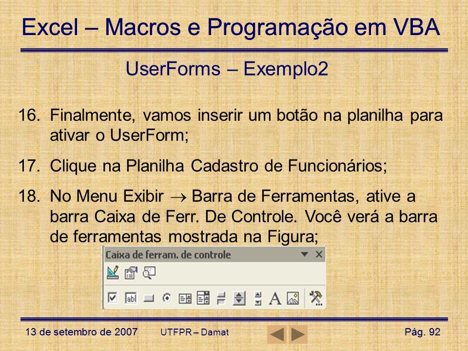 UserForms – Exemplo2 Finalmente, vamos inserir um botão na planilha para ativar o UserForm; Clique na Planilha Cadastro de Funcionários;
