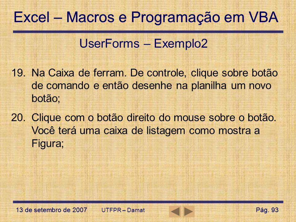 UserForms – Exemplo2 Na Caixa de ferram. De controle, clique sobre botão de comando e então desenhe na planilha um novo botão;