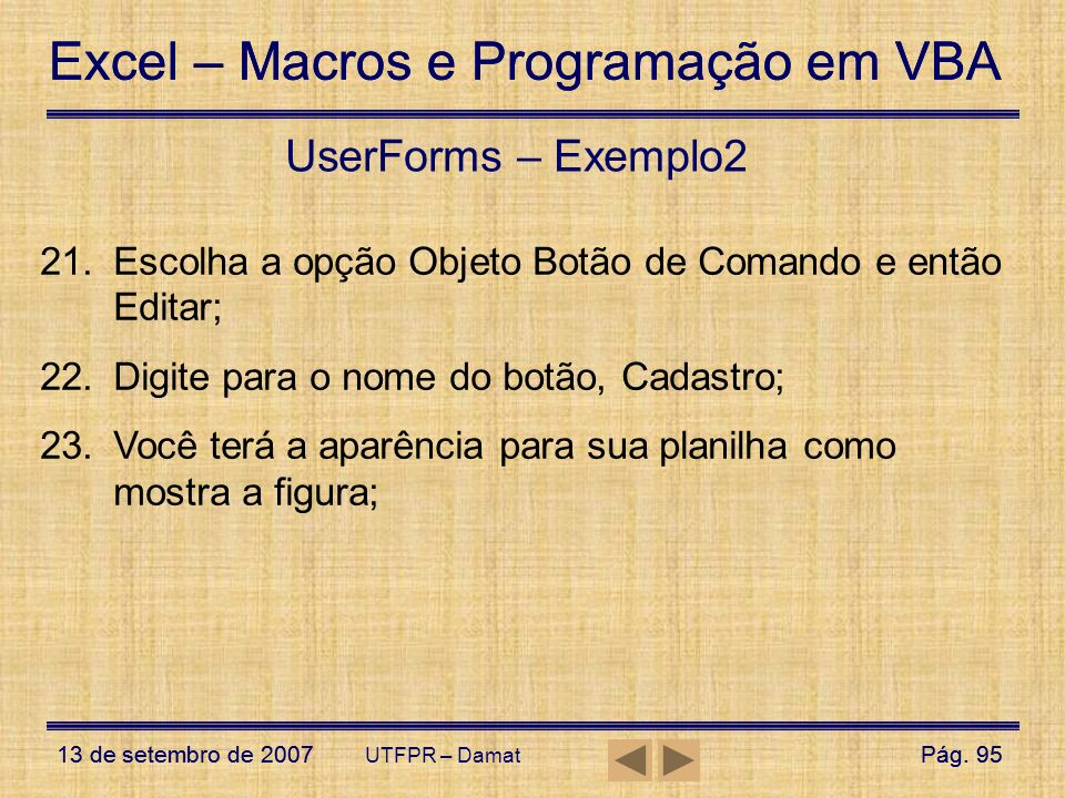 UserForms – Exemplo2Escolha a opção Objeto Botão de Comando e então Editar; Digite para o nome do botão, Cadastro;