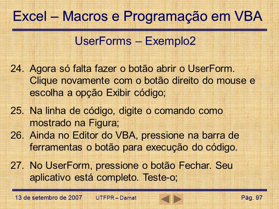 UserForms – Exemplo2 Agora só falta fazer o botão abrir o UserForm. Clique novamente com o botão direito do mouse e escolha a opção Exibir código;
