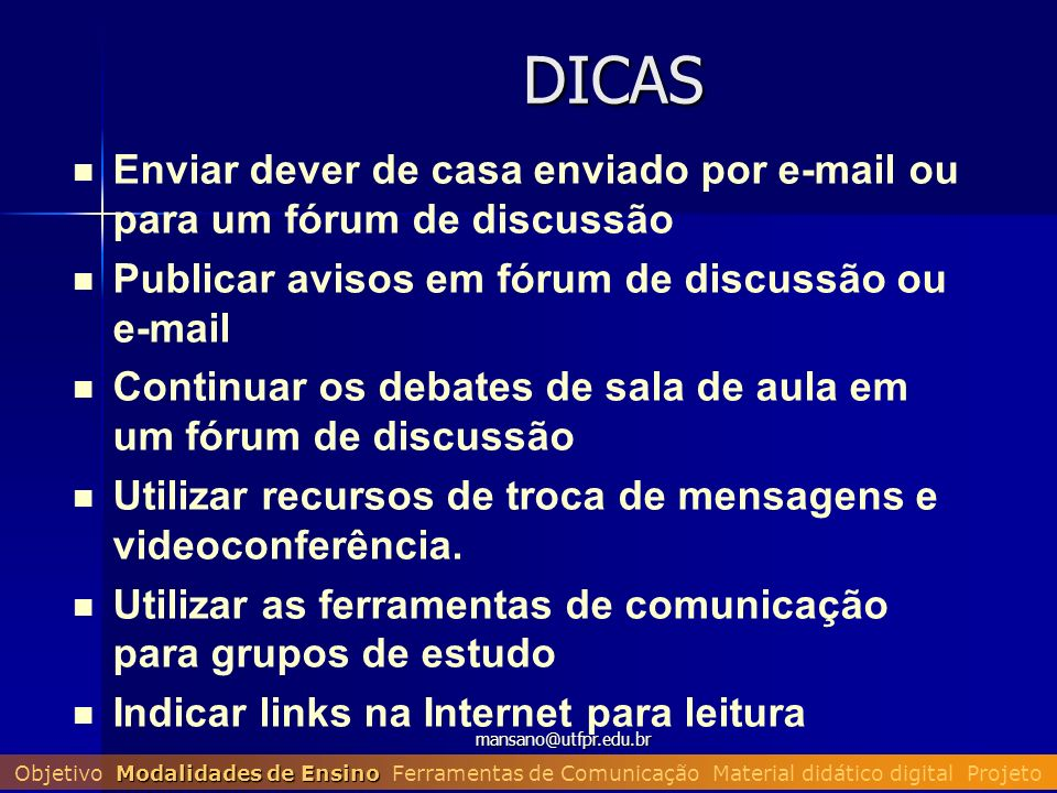DICAS Enviar dever de casa enviado por e-mail ou para um fórum de discussão. Publicar avisos em fórum de discussão ou e-mail.