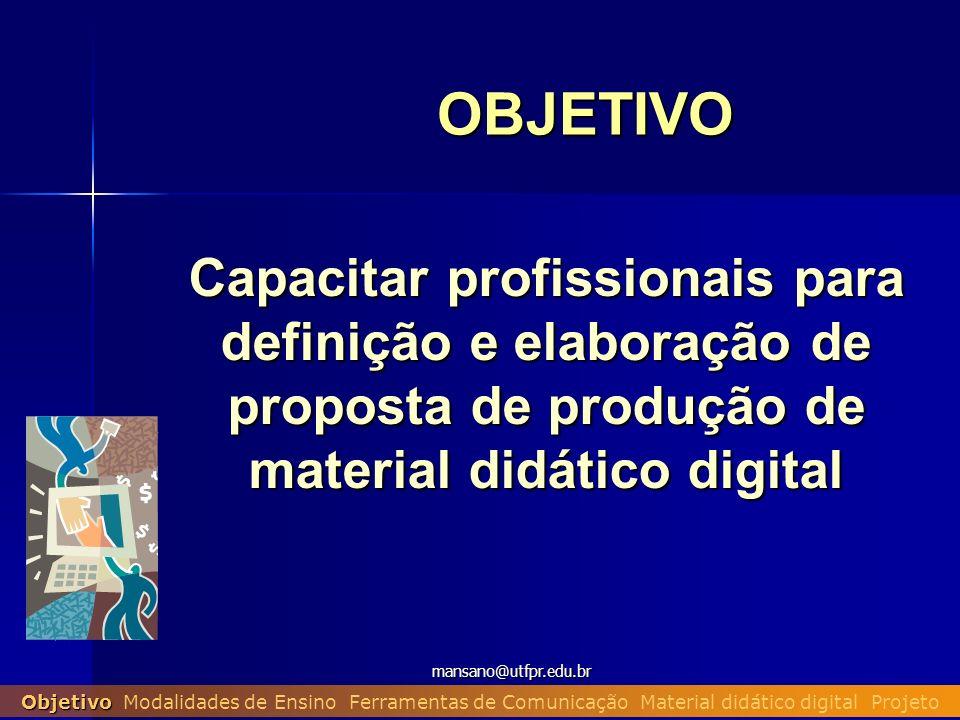 OBJETIVO Capacitar profissionais para definição e elaboração de proposta de produção de material didático digital.