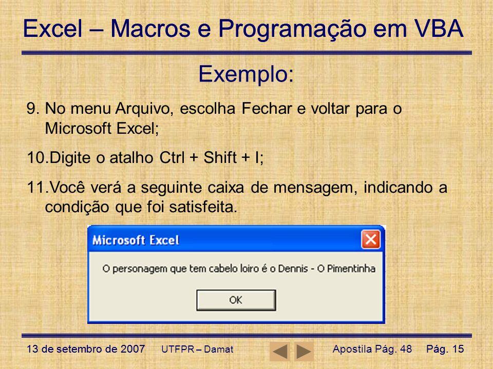 Exemplo: No menu Arquivo, escolha Fechar e voltar para o Microsoft Excel; Digite o atalho Ctrl + Shift + I;