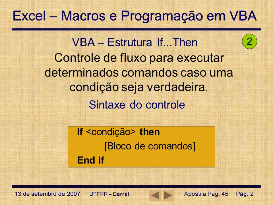VBA – Estrutura If...Then 2. Controle de fluxo para executar determinados comandos caso uma condição seja verdadeira.
