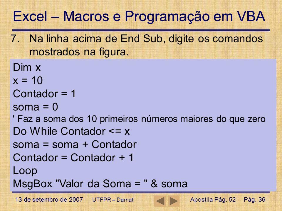 Na linha acima de End Sub, digite os comandos mostrados na figura.