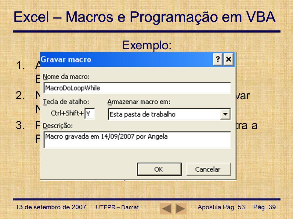 Exemplo: Abra o arquivo de exemplo Módulo 1 – Exemplos Básicos VBA;