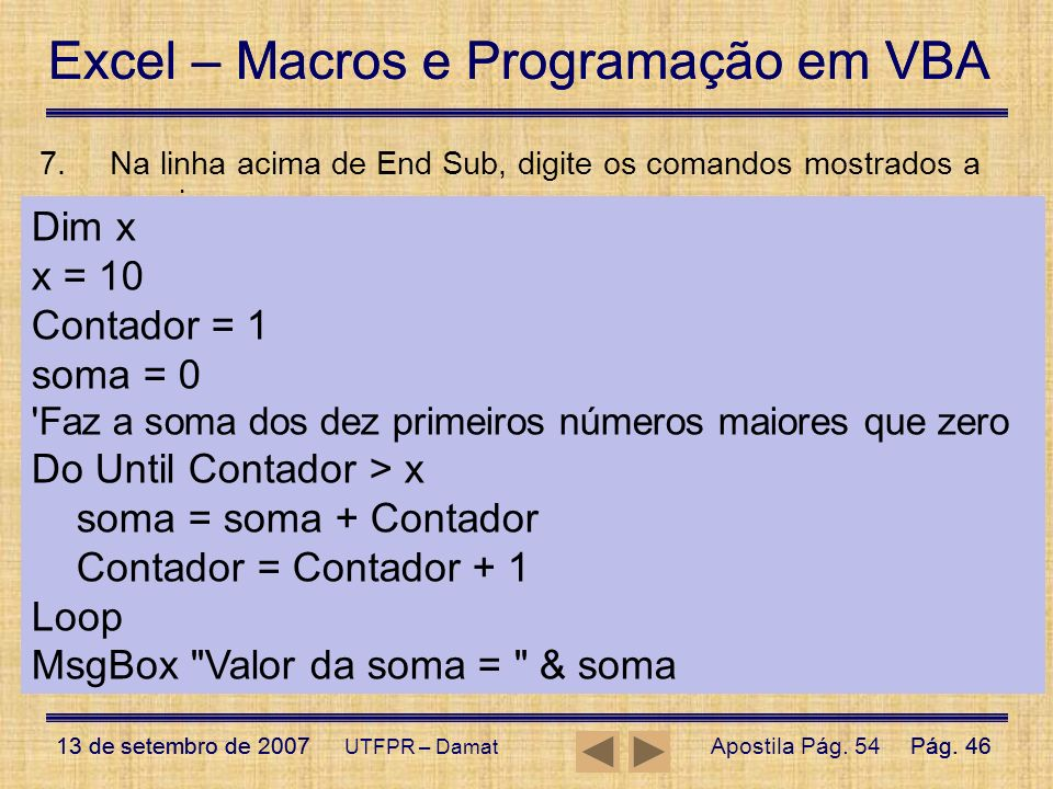 Na linha acima de End Sub, digite os comandos mostrados a seguir.