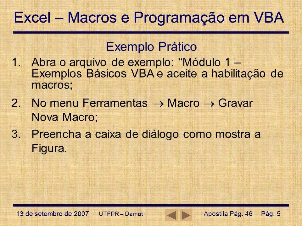 Exemplo Prático Abra o arquivo de exemplo: Módulo 1 – Exemplos Básicos VBA e aceite a habilitação de macros;
