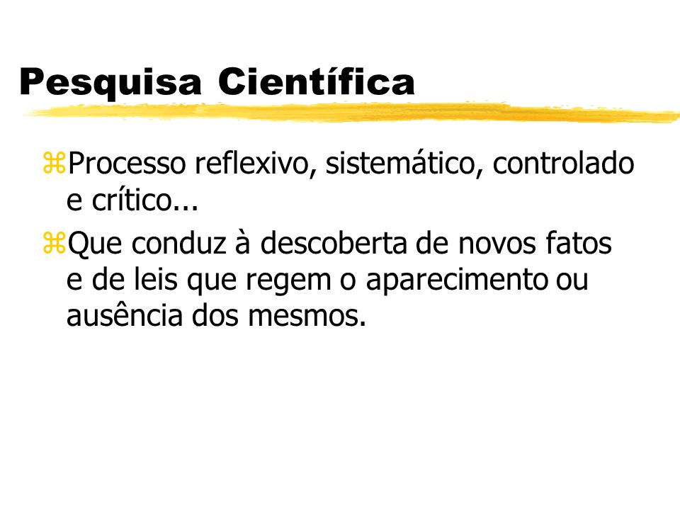 Pesquisa Científica Processo reflexivo, sistemático, controlado e crítico...