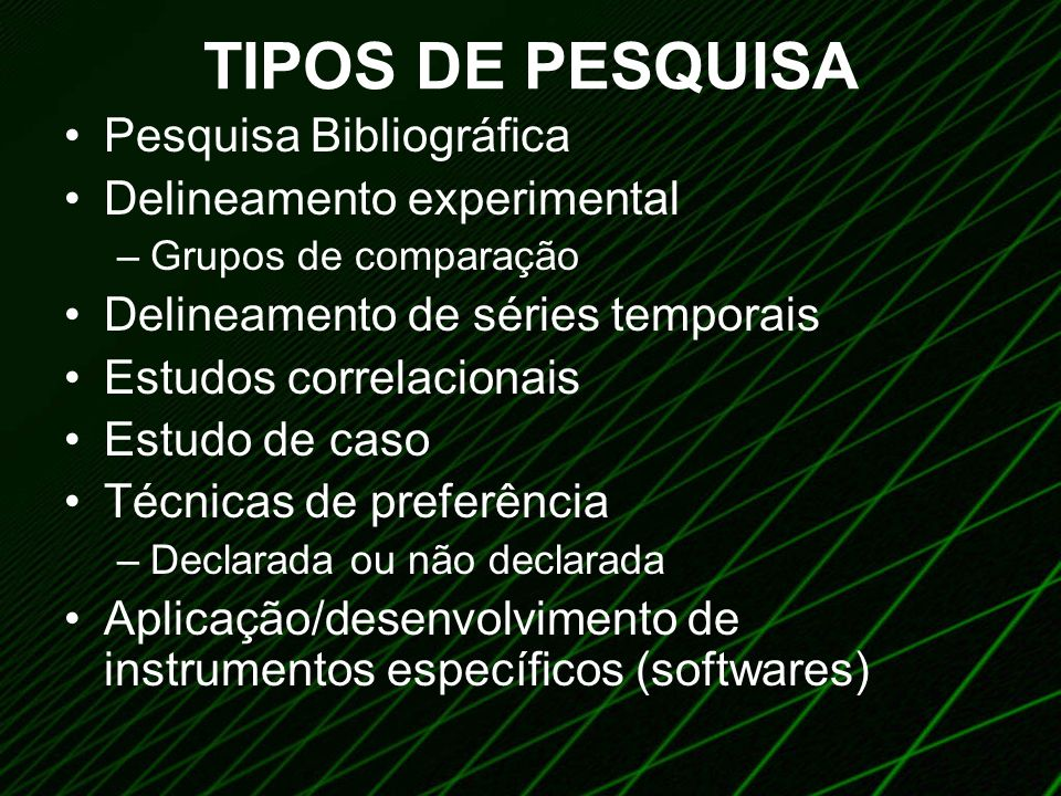 TIPOS DE PESQUISA Pesquisa Bibliográfica Delineamento experimental