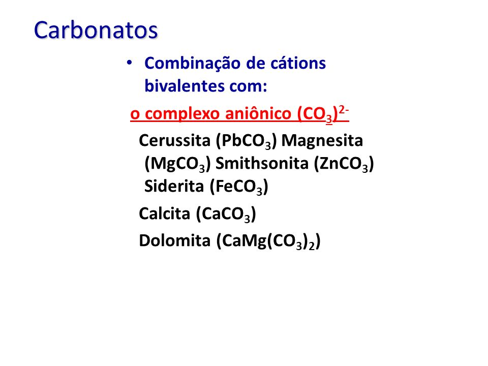 Carbonatos Combinação de cátions bivalentes com: