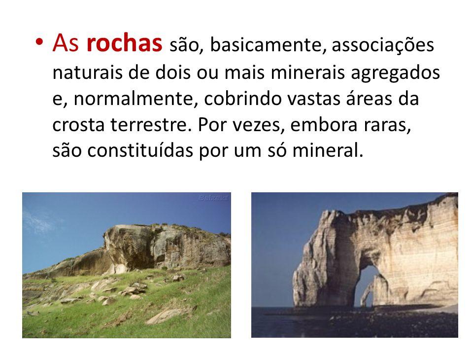 As rochas são, basicamente, associações naturais de dois ou mais minerais agregados e, normalmente, cobrindo vastas áreas da crosta terrestre.