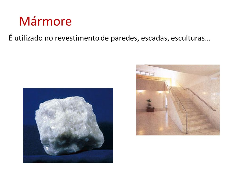 Mármore É utilizado no revestimento de paredes, escadas, esculturas…