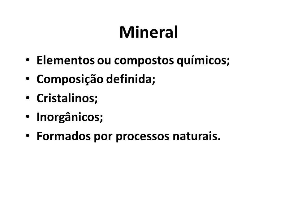 Mineral Elementos ou compostos químicos; Composição definida;