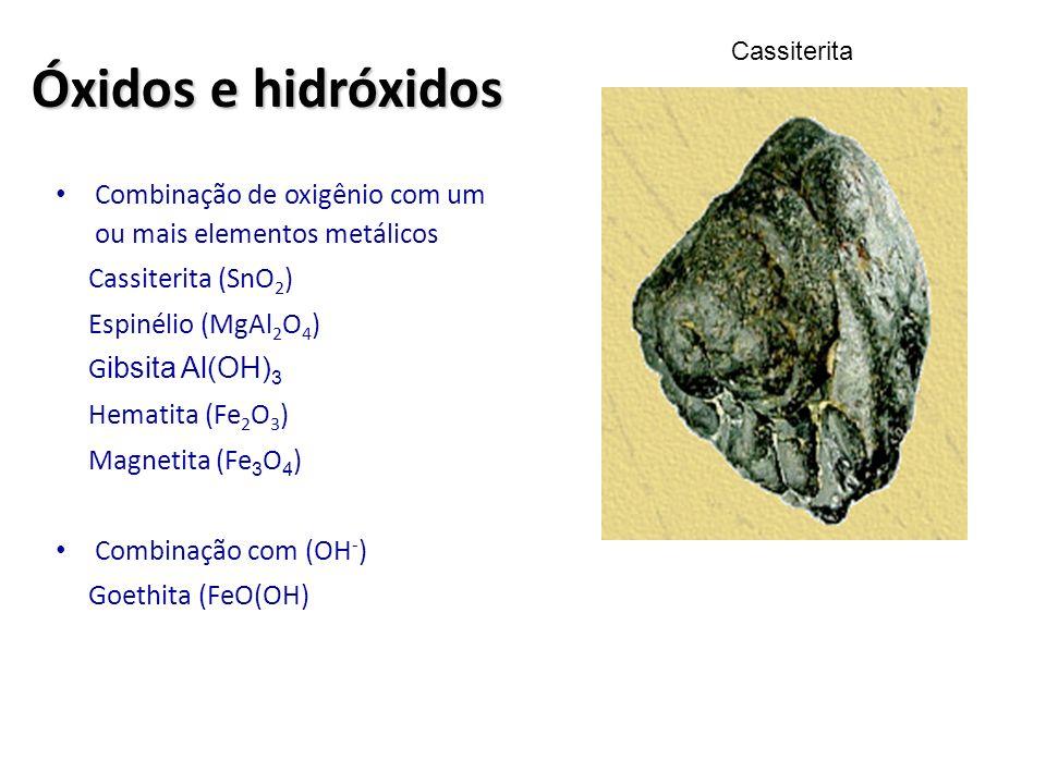 Óxidos e hidróxidos Cassiterita. Combinação de oxigênio com um ou mais elementos metálicos. Cassiterita (SnO2)