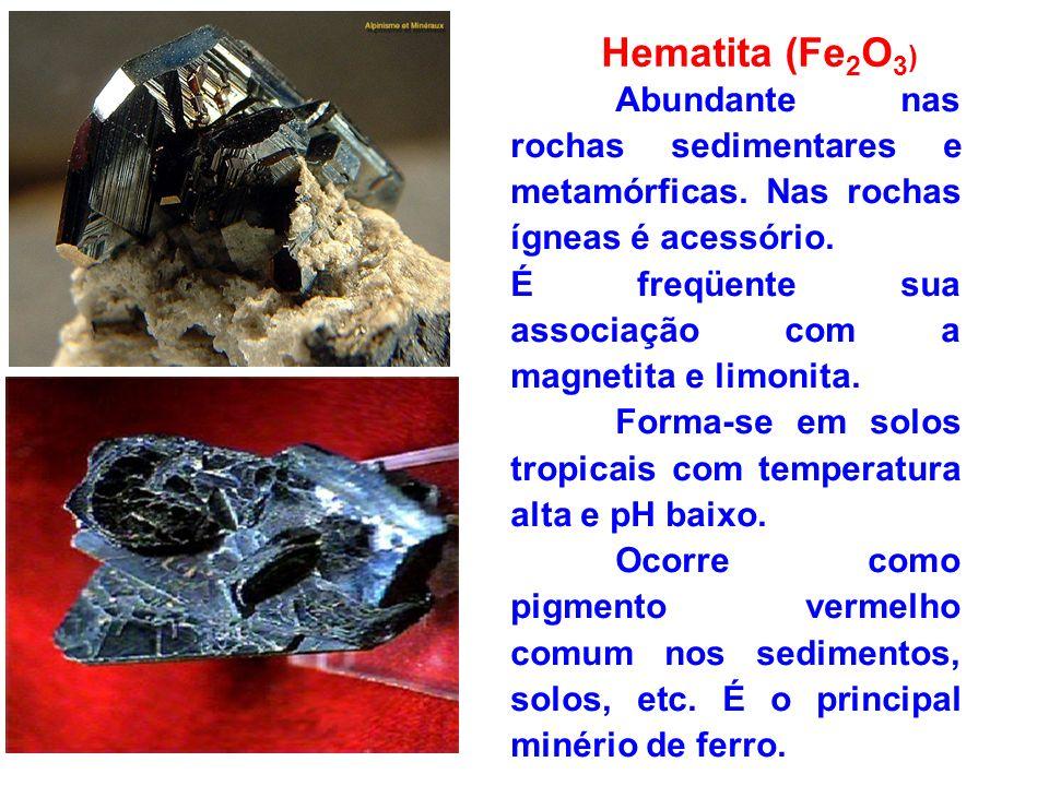 Hematita (Fe2O3) Abundante nas rochas sedimentares e metamórficas. Nas rochas ígneas é acessório.