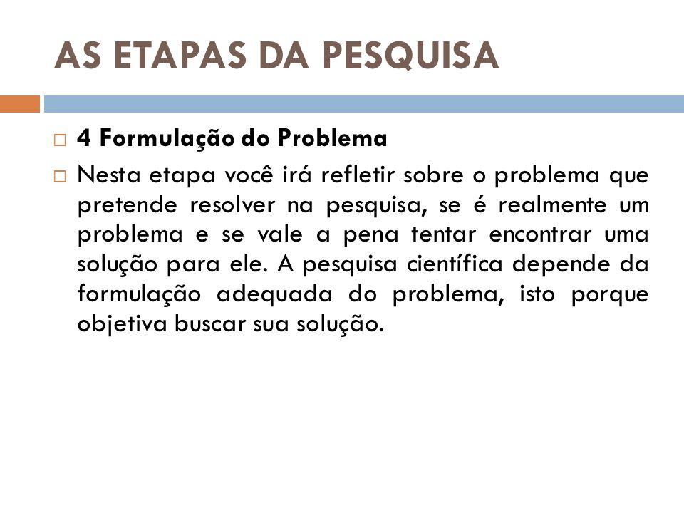 AS ETAPAS DA PESQUISA 4 Formulação do Problema