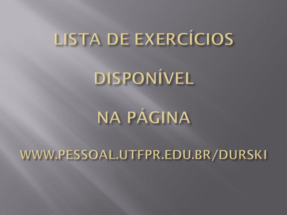 LISTA DE EXERCÍCIOS DISPONÍVEL NA PÁGINA WWW. PESSOAL. UTFPR. EDU