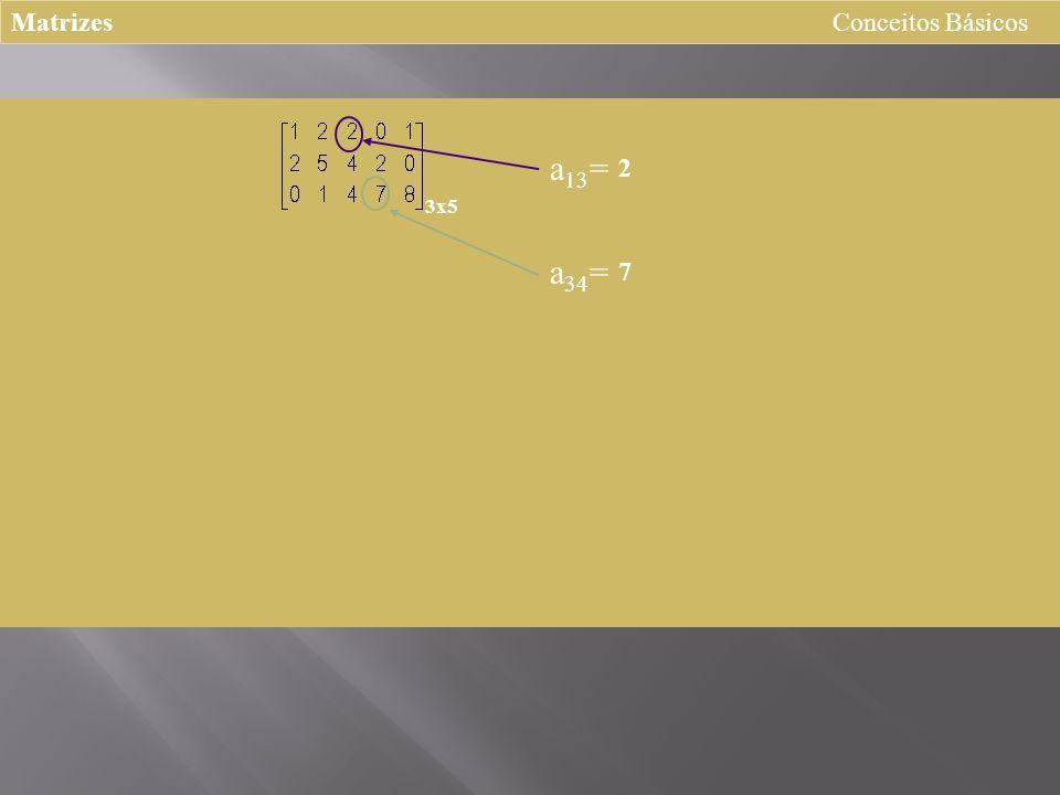 Matrizes Conceitos Básicos a13= 2 3x5 a34= 7