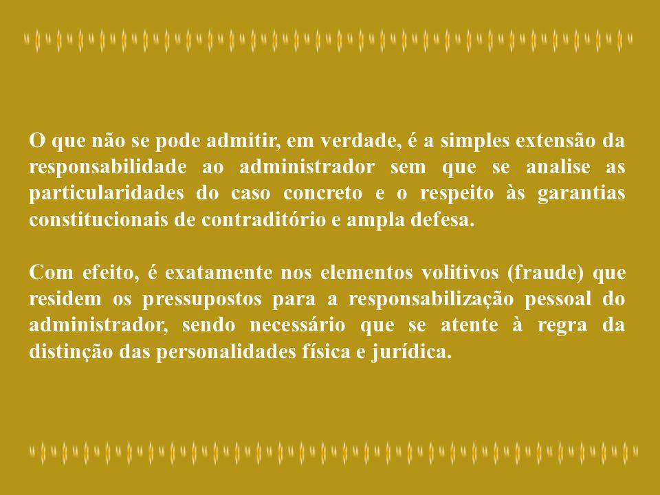O que não se pode admitir, em verdade, é a simples extensão da responsabilidade ao administrador sem que se analise as particularidades do caso concreto e o respeito às garantias constitucionais de contraditório e ampla defesa.