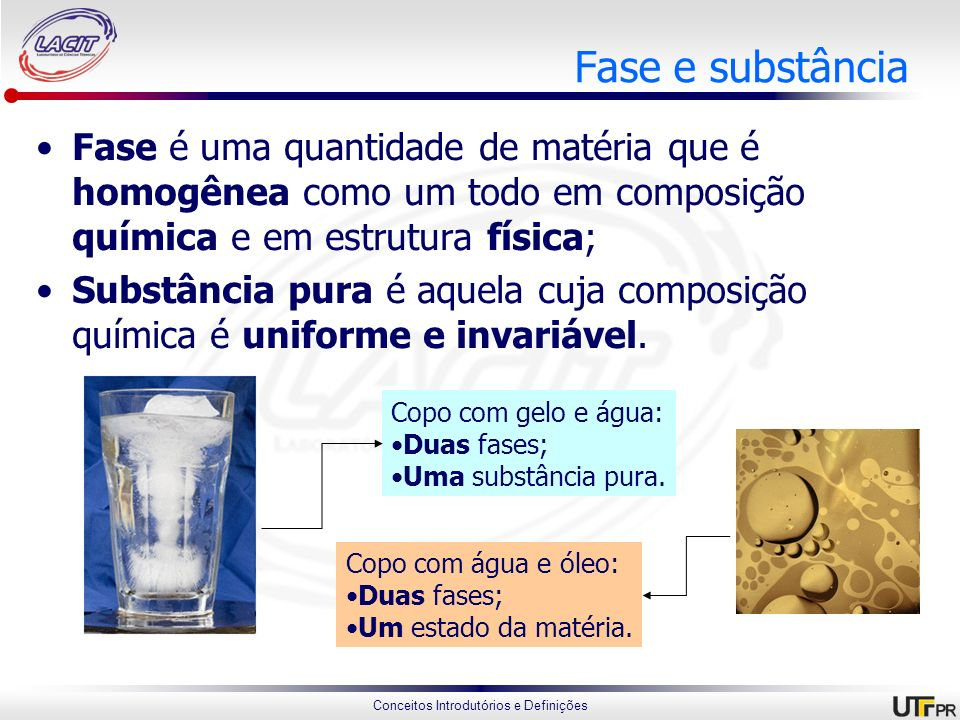 Fase e substânciaFase é uma quantidade de matéria que é homogênea como um todo em composição química e em estrutura física;