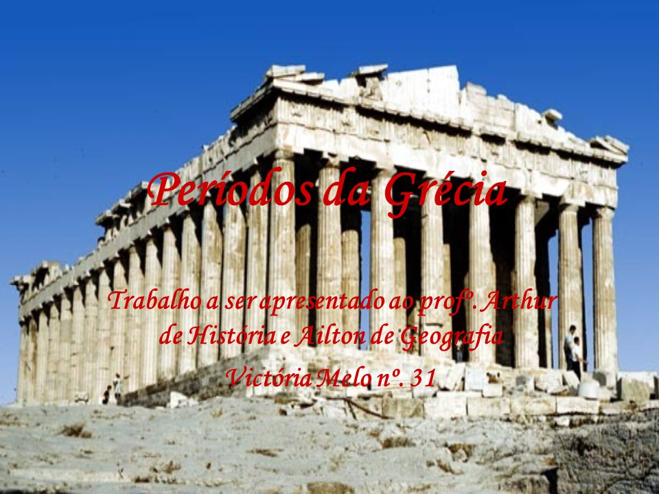 Períodos da Grécia Trabalho a ser apresentado ao profº.