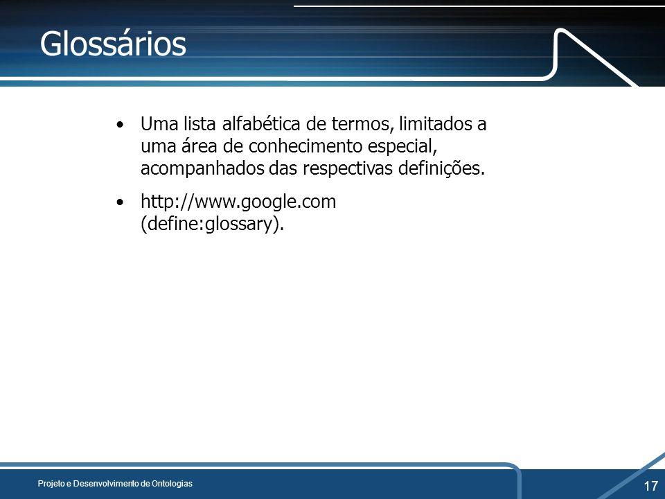 Glossários Uma lista alfabética de termos, limitados a uma área de conhecimento especial, acompanhados das respectivas definições.