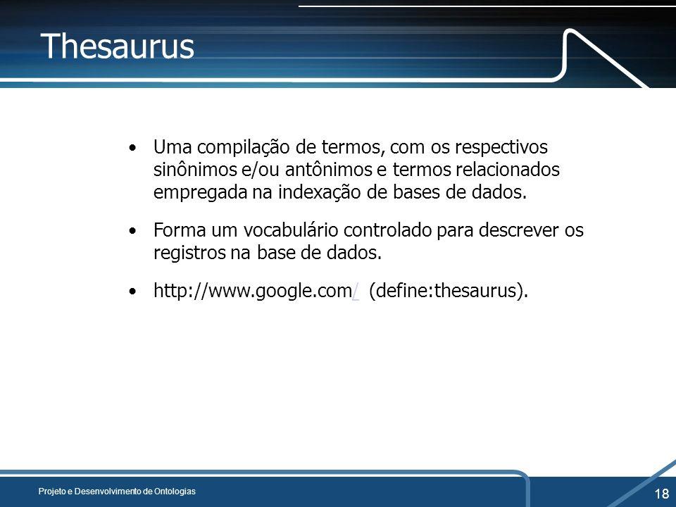 Thesaurus Uma compilação de termos, com os respectivos sinônimos e/ou antônimos e termos relacionados empregada na indexação de bases de dados.