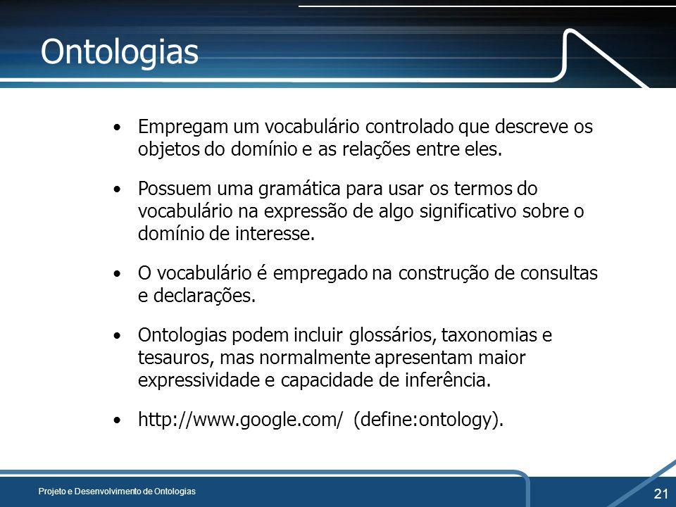 Ontologias Empregam um vocabulário controlado que descreve os objetos do domínio e as relações entre eles.