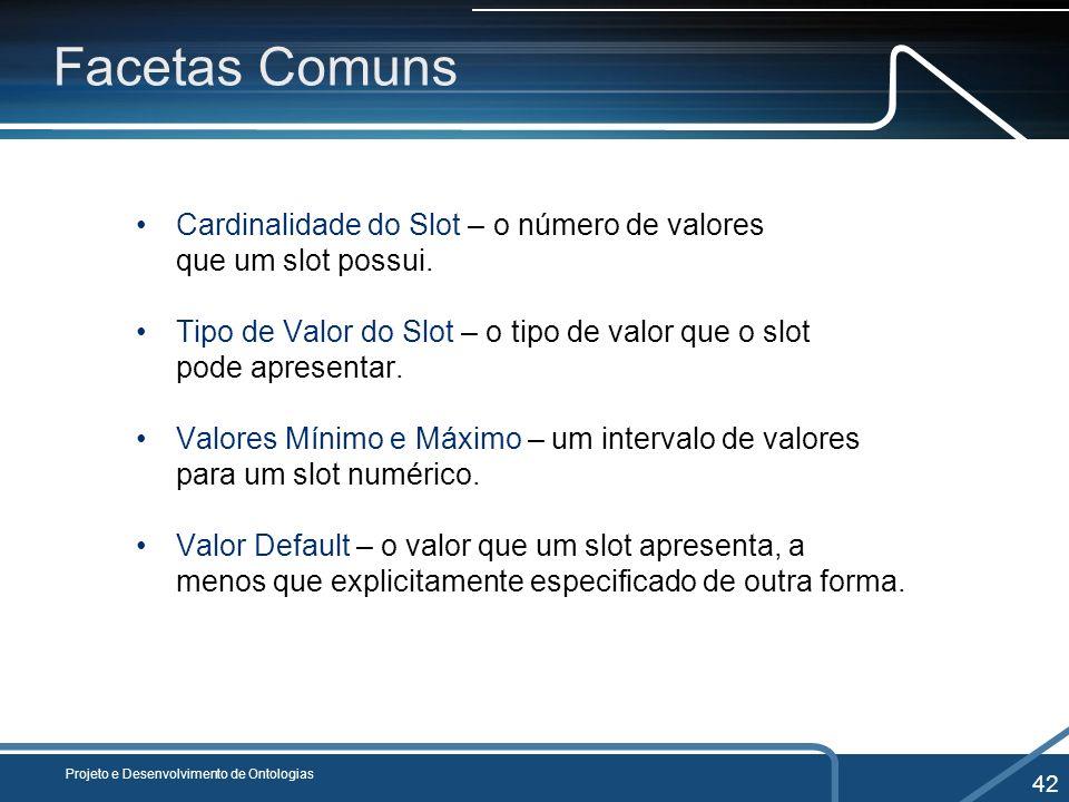 Facetas ComunsCardinalidade do Slot – o número de valores que um slot possui.