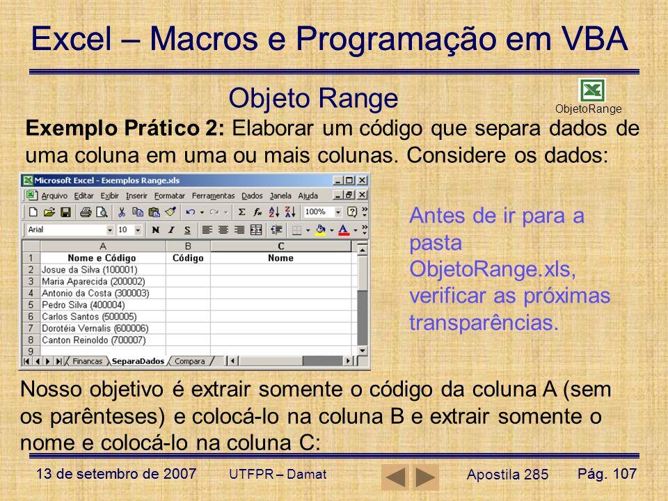 Objeto Range ObjetoRange. Exemplo Prático 2: Elaborar um código que separa dados de uma coluna em uma ou mais colunas. Considere os dados: