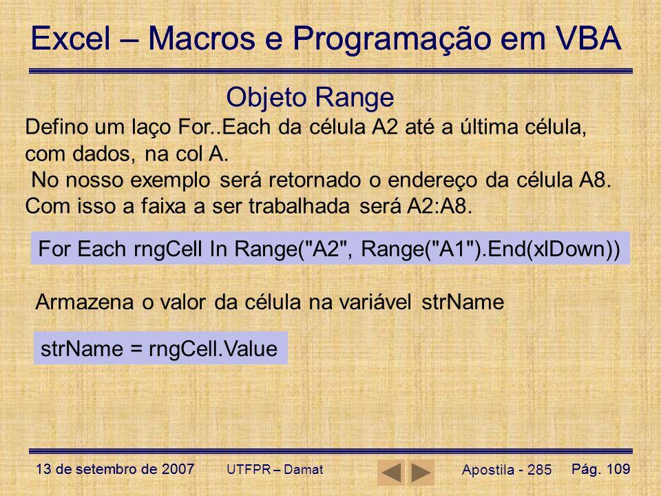Objeto Range Defino um laço For..Each da célula A2 até a última célula, com dados, na col A.