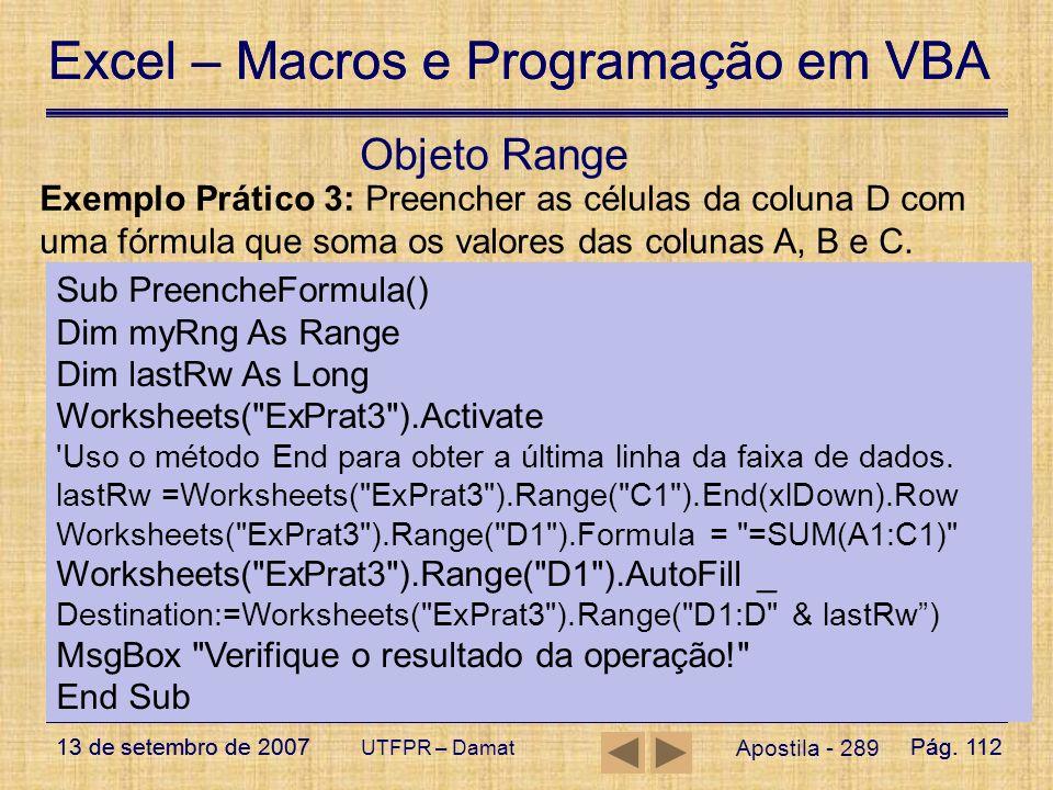 Objeto Range Exemplo Prático 3: Preencher as células da coluna D com uma fórmula que soma os valores das colunas A, B e C.