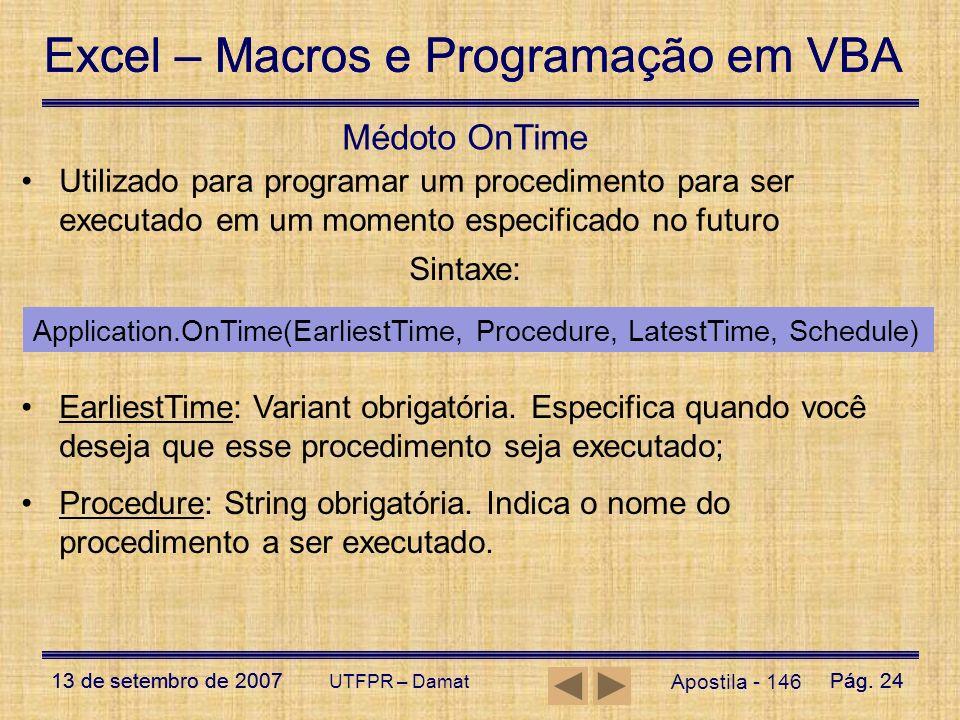 Médoto OnTime Utilizado para programar um procedimento para ser executado em um momento especificado no futuro.