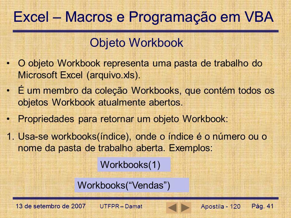 Objeto Workbook O objeto Workbook representa uma pasta de trabalho do Microsoft Excel (arquivo.xls).