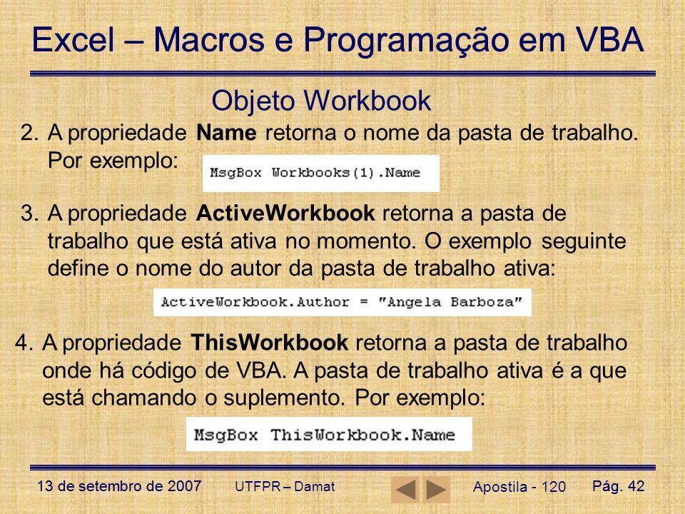 Objeto Workbook A propriedade Name retorna o nome da pasta de trabalho. Por exemplo: