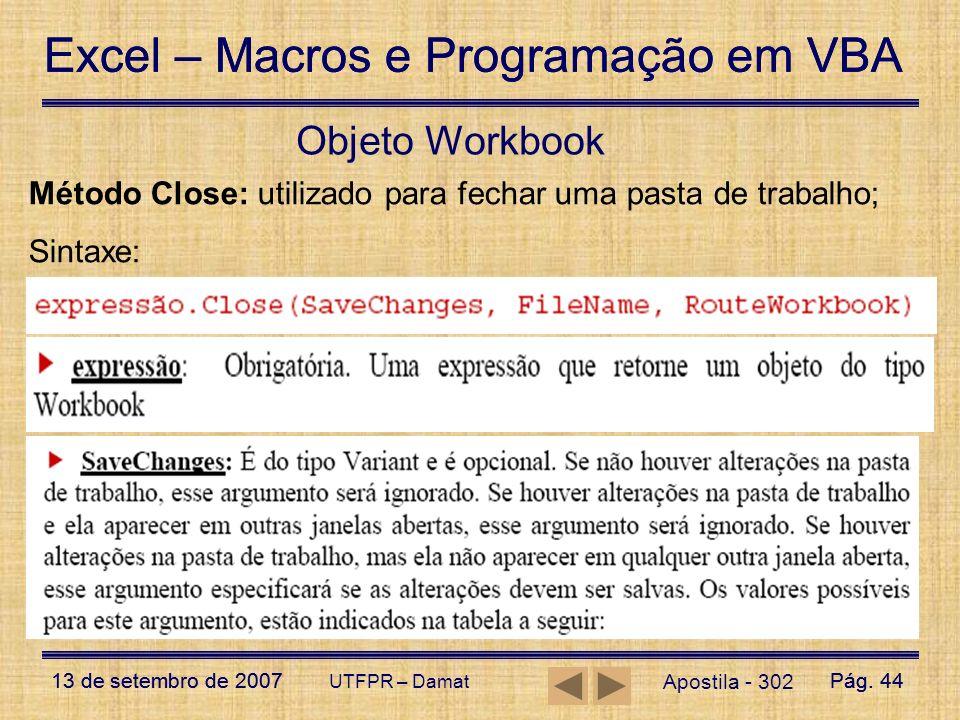 Objeto Workbook Método Close: utilizado para fechar uma pasta de trabalho; Sintaxe: UTFPR – Damat.