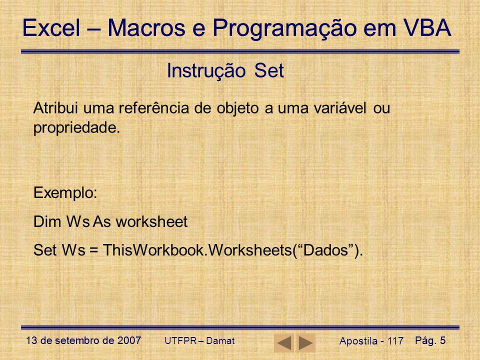 Instrução Set Atribui uma referência de objeto a uma variável ou propriedade. Exemplo: Dim Ws As worksheet.