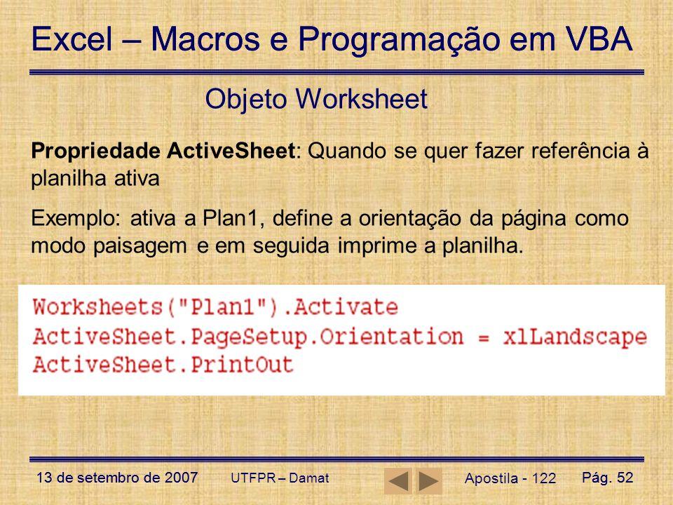 Objeto Worksheet Propriedade ActiveSheet: Quando se quer fazer referência à planilha ativa.