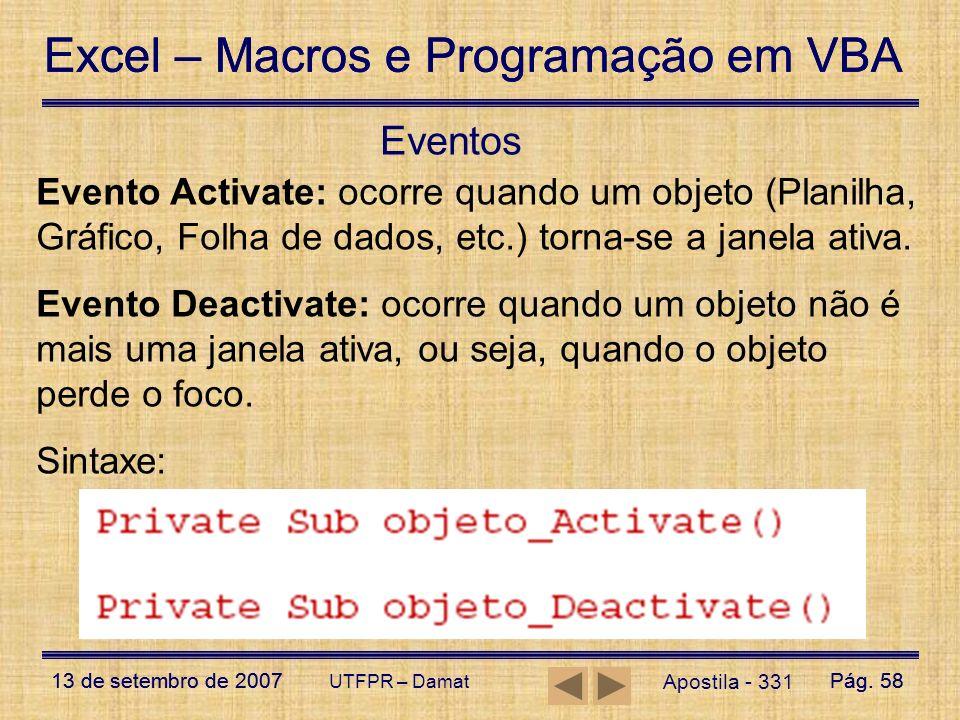 Eventos Evento Activate: ocorre quando um objeto (Planilha, Gráfico, Folha de dados, etc.) torna-se a janela ativa.