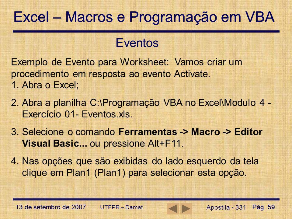 Eventos Exemplo de Evento para Worksheet: Vamos criar um procedimento em resposta ao evento Activate.