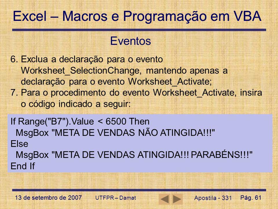 Eventos Exclua a declaração para o evento Worksheet_SelectionChange, mantendo apenas a declaração para o evento Worksheet_Activate;