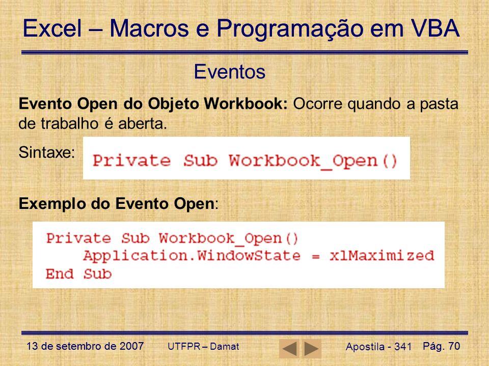 Eventos Evento Open do Objeto Workbook: Ocorre quando a pasta de trabalho é aberta. Sintaxe: Exemplo do Evento Open: