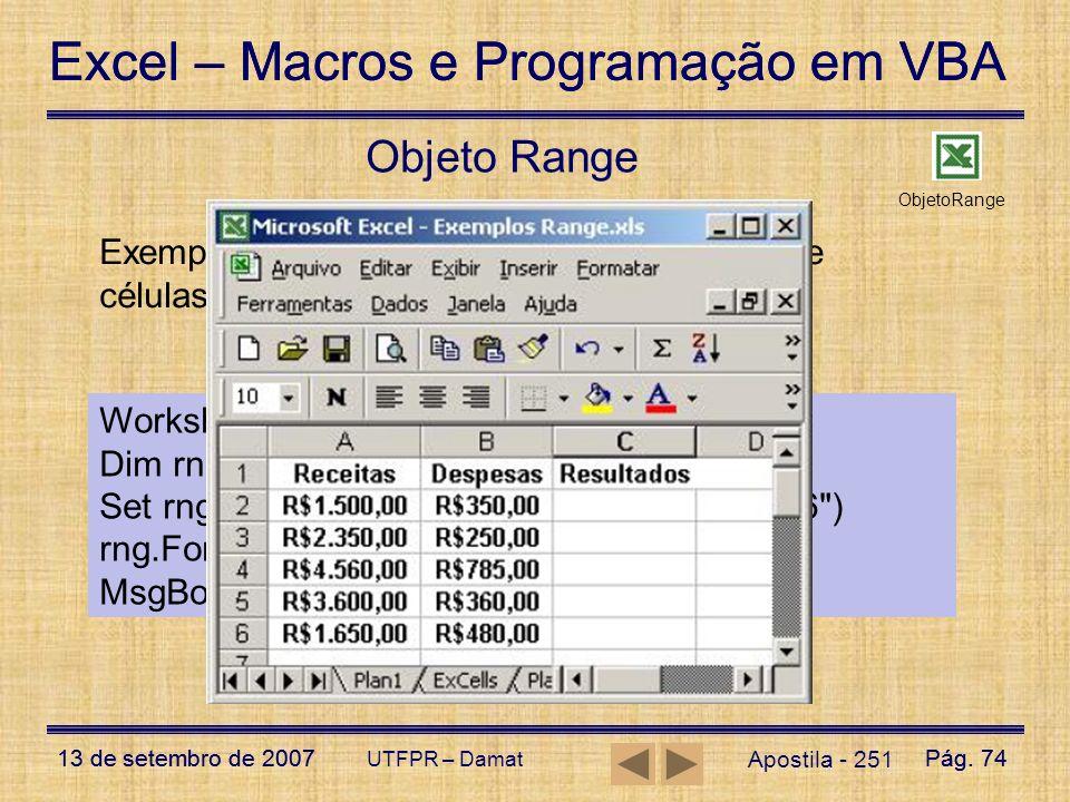 Objeto Range ObjetoRange. Exemplo: Define a fórmula para o intervalo de células C2 a C6 da planilha 3.